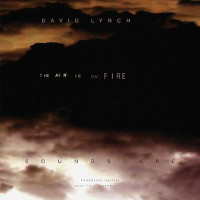 David Lynch, The Air Is On Fire
