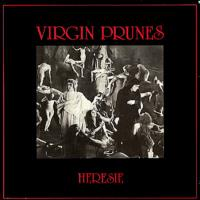 Virgin Prunes, Heresie