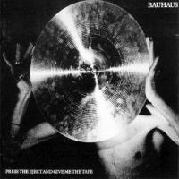 Bauhaus, Press The eject And Give Me The Tape