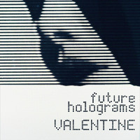Future Holograms, Valentine