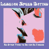 Lesbian Speed Dating, No Other Thing To Do To Be Famous