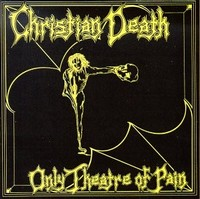 Christian Death, Only Theatre Of Pain